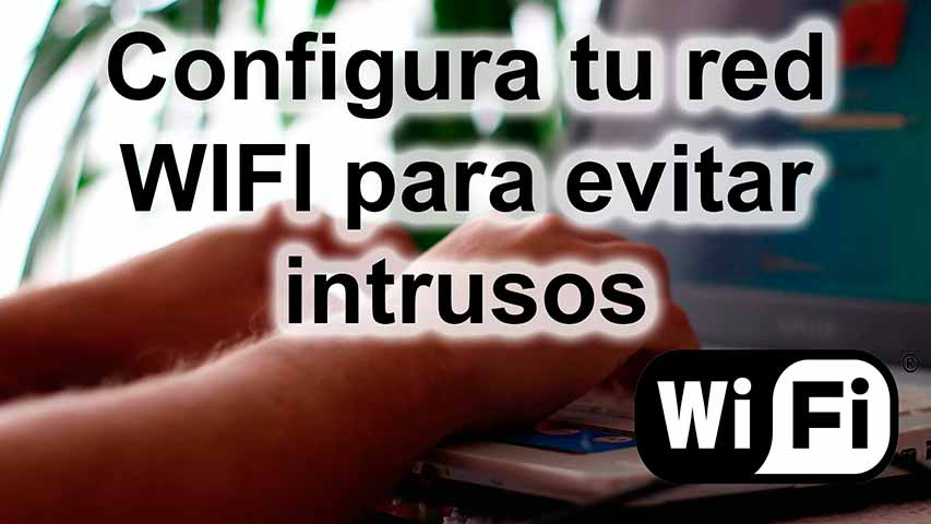 Protege y evita intrusos en tu WIFI